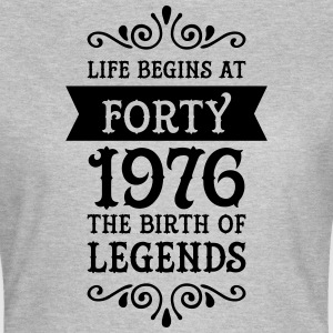 Life Begins at Forty - 1976 The Birth Of Legends T-shirts - Dame-T-shirt