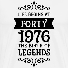 Life Begins at Forty - 1976 The Birth Of Legends T-Shirts