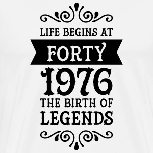 Life Begins at Forty - 1976 The Birth Of Legends T-shirts - Mannen Premium T-shirt