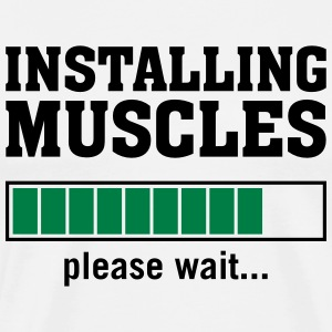 Installing Muscles (Please Wait) T-Shirts - Men's Premium T-Shirt