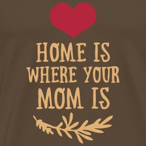 Home is where your Mom is - Mother's Day T-Shirts - Men's Premium T-Shirt