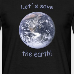 Let´s save the earth! - Männer T-Shirt