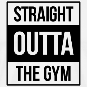 straight outta the gym Camisetas - Camiseta premium hombre