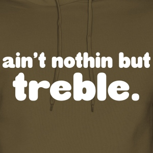 Ain't notin but treble Hoodies & Sweatshirts - Men's Premium Hoodie
