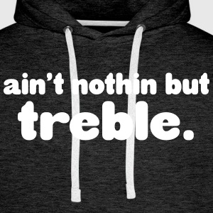 Ain't notin but treble Sweaters - Mannen Premium hoodie