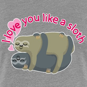 I love you like a sloth T-Shirts - Frauen Premium T-Shirt