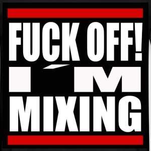 Fuck Off! I´m Mixing - T-skjorte for menn