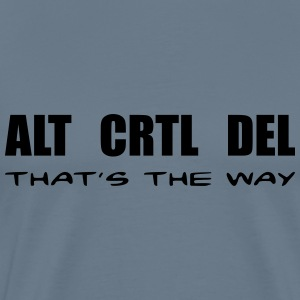 ALT CRTL DEL / THAT'S THE WAY - Männer Premium T-Shirt
