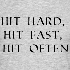 hit hard, hit fast, hit often - Männer T-Shirt
