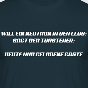 Neutron will in den Club T-Shirts - Männer T-Shirt