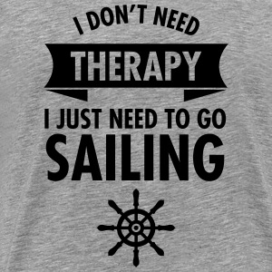 I Don\\\'t Need Therapy - I Just Have To Go Sailing Koszulki - Koszulka męska Premium
