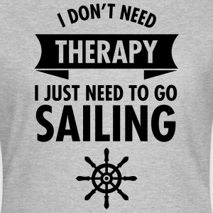 I Don\\\'t Need Therapy - I Just Have To Go Sailing T-shirts - Dame-T-shirt