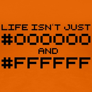 Life isn't just #000000 and #FFFFFF T-Shirts - Frauen Premium T-Shirt