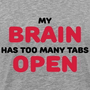 My brain has too many tabs open T-skjorter - Premium T-skjorte for menn