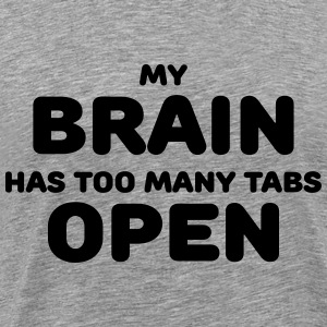 My brain has too many tabs open T-shirts - Premium-T-shirt herr
