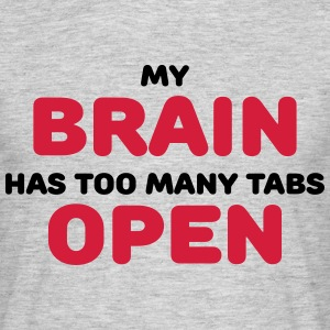 My brain has too many tabs open T-shirts - Herre-T-shirt