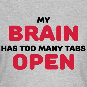 My brain has too many tabs open T-shirts - Dame-T-shirt