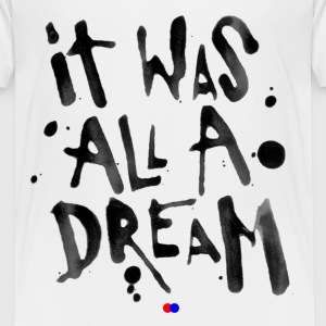 It was all a dream T-Shirts - Kinder Premium T-Shirt