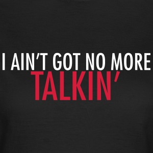 I ain't got no more talkin' T-shirts - T-shirt dam