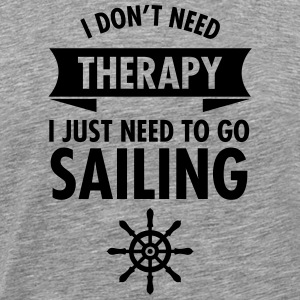 I Don\\\\\\\'t Need Therapy - I Just Have To Go Sailing T-shirts - Herre premium T-shirt