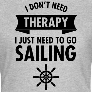 I Don\\\\\\\'t Need Therapy - I Just Have To Go Sailing Koszulki - Koszulka damska