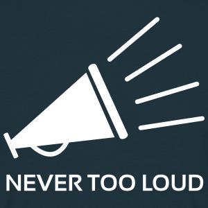 Never Too Loud, Shouter ! - T-shirt Homme