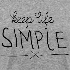 Keep Life Simple T-shirts - Mannen Premium T-shirt