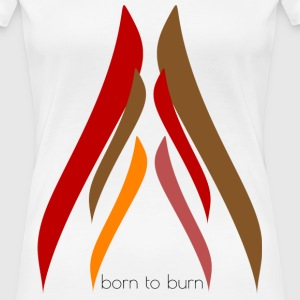 born to burn.png T-Shirts - Frauen Premium T-Shirt