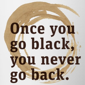 Once you go black coffee, you never go back - Contrasting Mug