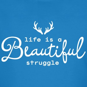 Life Is A Beautiful Struggle Tee shirts - T-shirt bio Homme