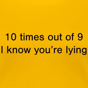 Lying 10 times out of 9 - Women's Premium T-Shirt