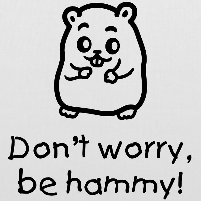 """""""Don't worry, be hammy"""" kassi"""