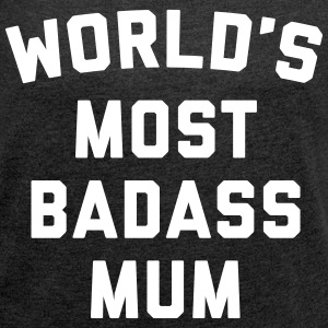 Badass Mum Funny Quote T-shirts - Dame T-shirt med rulleærmer
