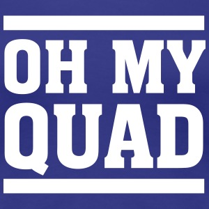 Oh My Quad T-Shirts - Frauen Premium T-Shirt