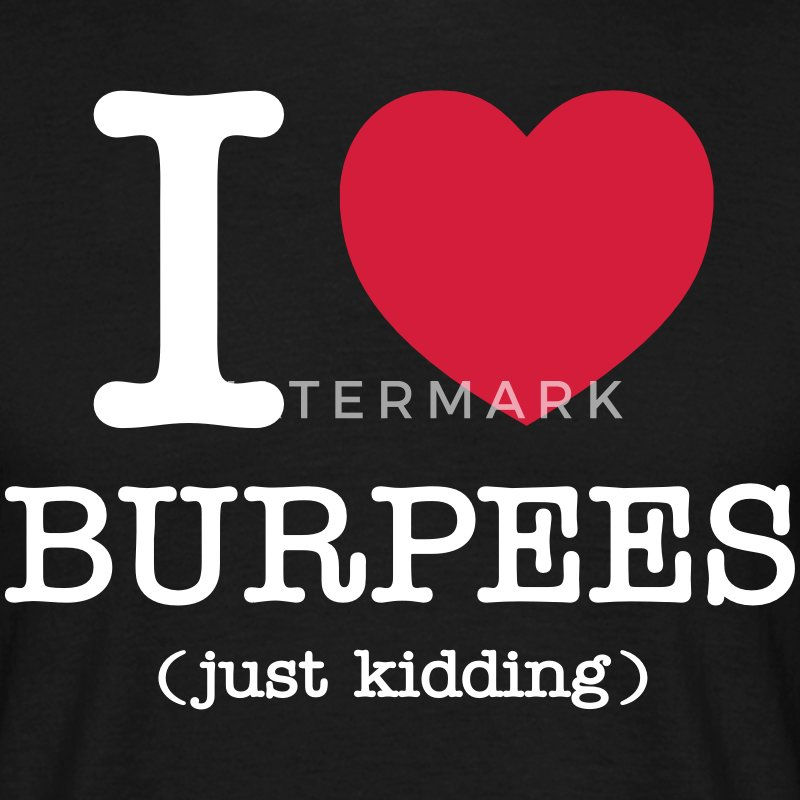 I (Heart) Burpees (Just Kidding) T-shirts - Herre-T-shirt