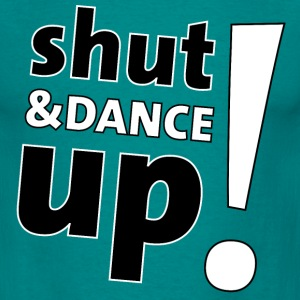shut up and dance T-Shirts - Männer T-Shirt