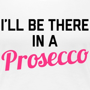 In A Prosecco Funny Quote T-shirts - Vrouwen Premium T-shirt