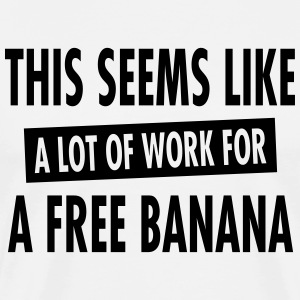 This Seems Like A Lot Of Work For A Free Banana T-Shirts - Men's Premium T-Shirt