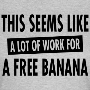This Seems Like A Lot Of Work For A Free Banana T-Shirts - Women's T-Shirt