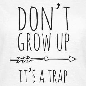 Don't grow up  T-Shirts - Frauen T-Shirt