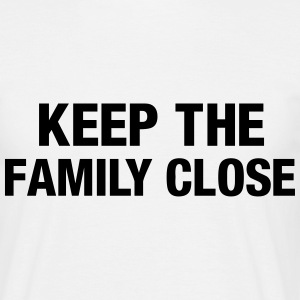 Keep the family close T-shirts - Mannen T-shirt