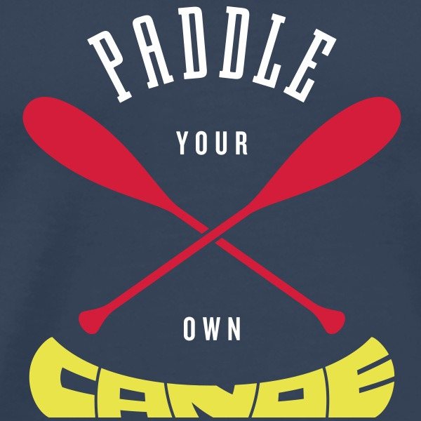 Paddle Your Own Canoe T-Shirts - Men's Premium T-Shirt