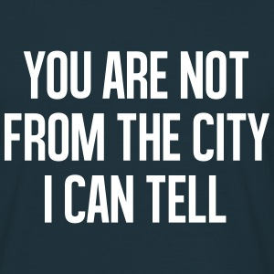 You are not from the city I can tell T-shirts - T-shirt herr