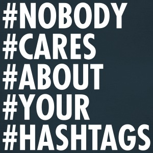 Nobody Cares About Your Hashtags Tee shirts - T-shirt Femme