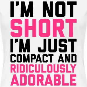 I'm Not Short Funny Quote T-Shirts - Women's Premium T-Shirt