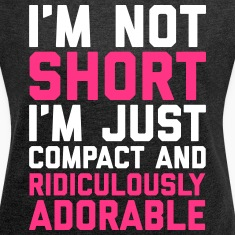I'm Not Short Funny Quote T-paidat