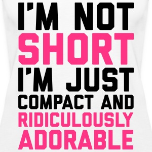 I'm Not Short Funny Quote Topit - Naisten premium hihaton toppi