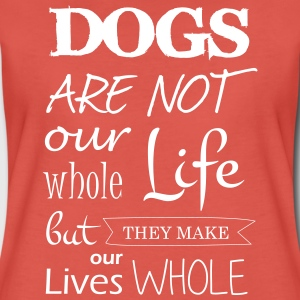 Dogs make our lives whole - Frauen Premium T-Shirt