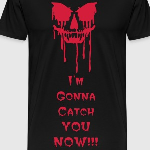 I'm gonna get you now! - Männer Premium T-Shirt