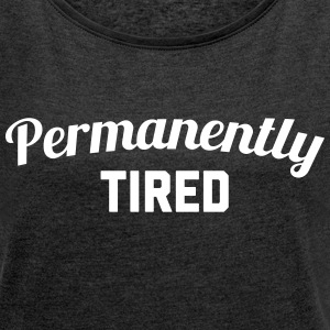 Permanently Tired Funny Quote T-shirts - T-shirt med upprullade ärmar dam